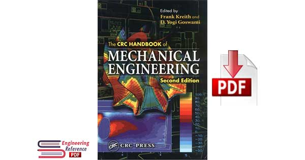 The CRC Handbook of Mechanical Engineering, Second Edition (Handbook Series for Mechanical Engineering) by D. Yogi Goswami \
