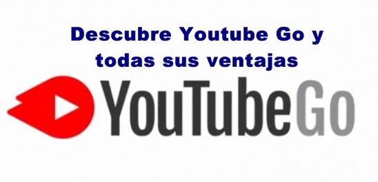 YouTube Go para ver videos sin conexión: ¿Cómo funciona?