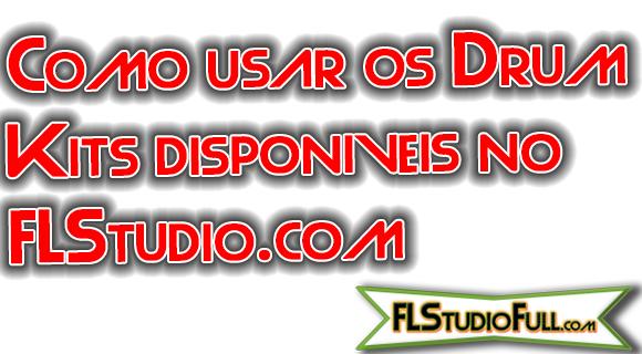 Como usar os Drum Kits disponíveis no FLStudio.com