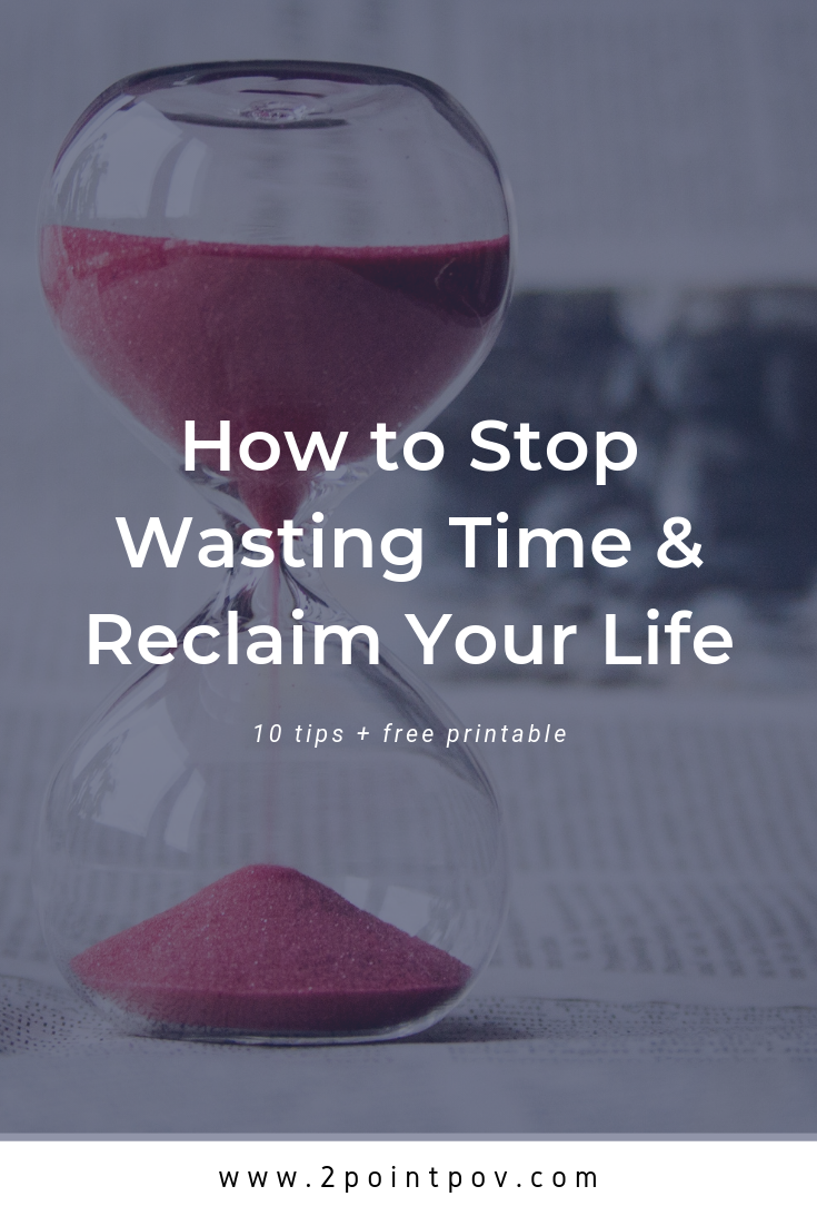How to Stop Wasting Time and Reclaim Your Life