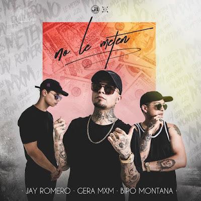 Single: Gera MXM feat. Bipo Montana & Jay Romero - No Le Meten [2017]