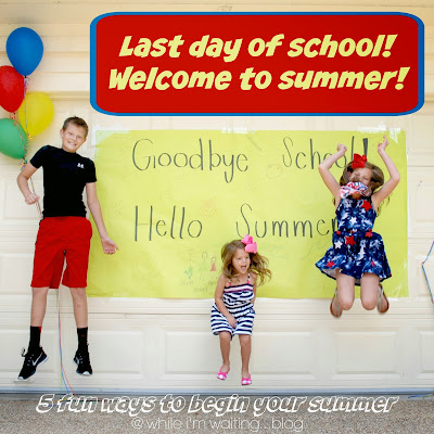 While I'm Waiting...5 fun ways to celebrate the last day of school
