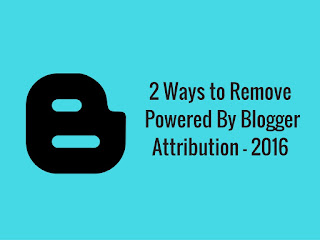 2 Ways to Remove Powered By Blogger Attribution - 2016