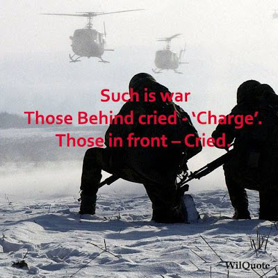 "Such is war Those behind cried— ""Charge"" Those in front— Cried."