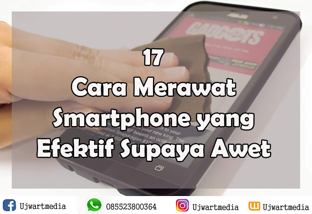17 Cara Merawat Smartphone yang Efektif Supaya Awet