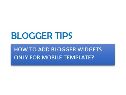 how to add blogger widgets only for mobile template
