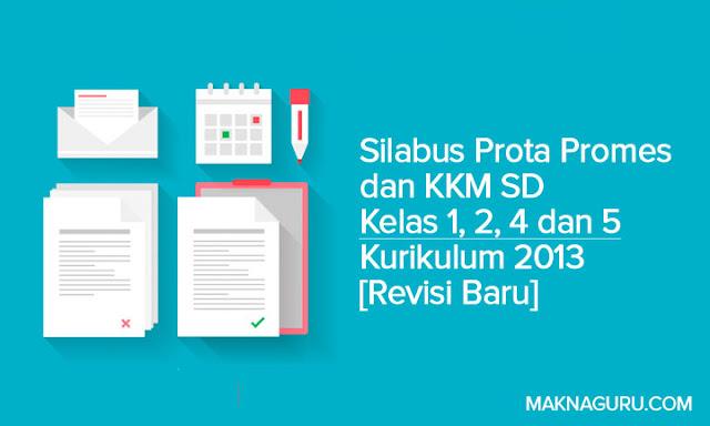 Silabus Prota Promes dan KKM SD Kelas 1, 2, 4 dan 5 Kurikulum 2013 [Revisi Baru]