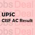 UPSC CISF AC Result 2017 – AC (EXE) LDCE Cut Off Marks/ Merit List