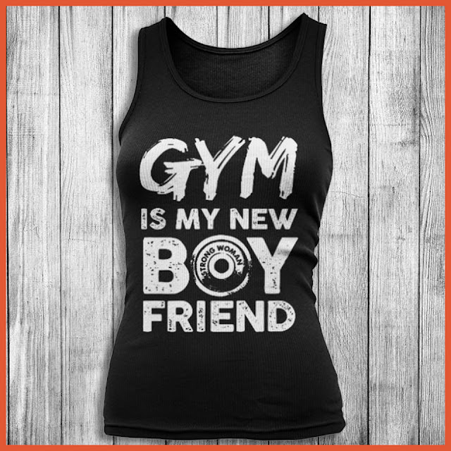 Gym Is My New Boyfriend Strong Woman T-Shirt