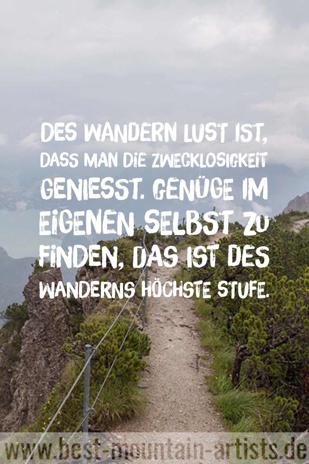 """""""Des Wandern Lust ist, daß man die Zwecklosigkeit genießt. Genüge im eigenen Selbst zu finden, das ist des Wanderns höchste Stufe."""", Lieh Tse"""