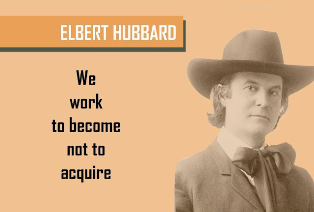 Quote by ELBERT HUBBARD - We work to become not to acquire