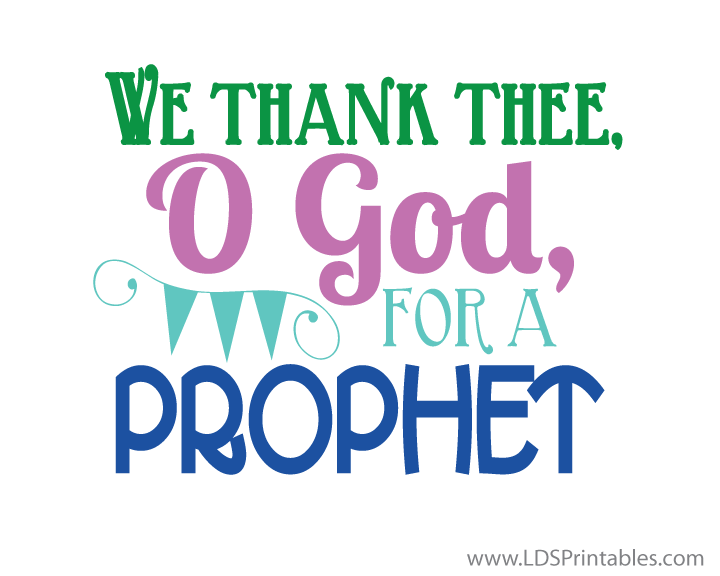 Lds Printables We Thank Thee O God For A Prophet