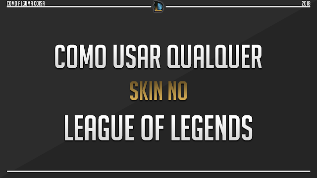 Como usar qualquer skin no League of Legends