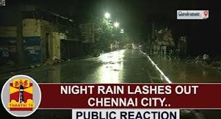 Public Reaction : Night Rain lashes out Chennai City
