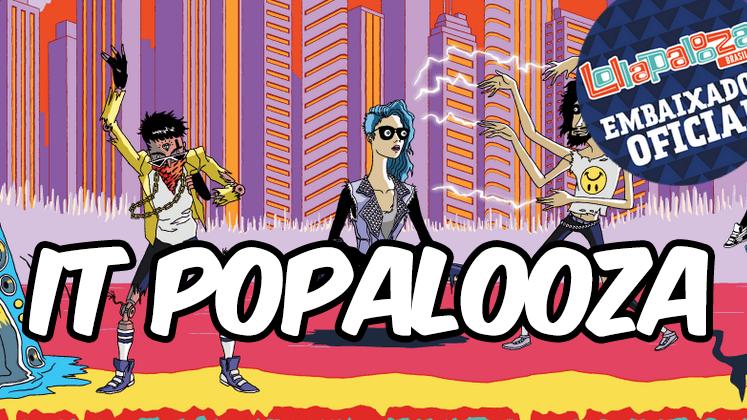 O It Pop é um dos Embaixadores Oficiais do Lollapalooza no Brasil e, pelos próximos dias, irá te preparar para o tão aguardado festival.