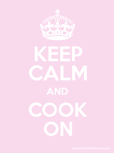 Keep Calm and Cook On | Addicted to Recipes