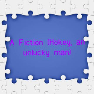 A Fiction( Hokey, an Unlucky Man)