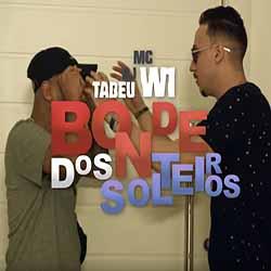 Bonde dos Solteiros – MC W1 feat. DJ Tadeu