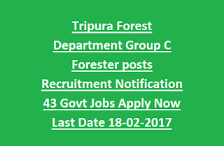 Tripura Forest Department Group C Forester posts Recruitment Notification 43 Govt Jobs Apply Now Last Date 18-02-2017