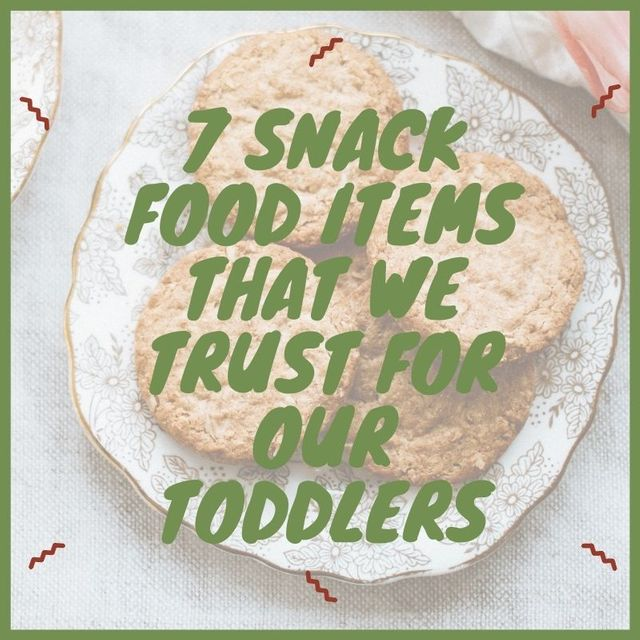 Snack food items that we trust for our toddlers