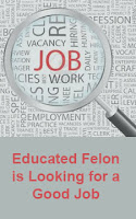 Jobs for Felons: Educated Felon is Looking for Good Job
