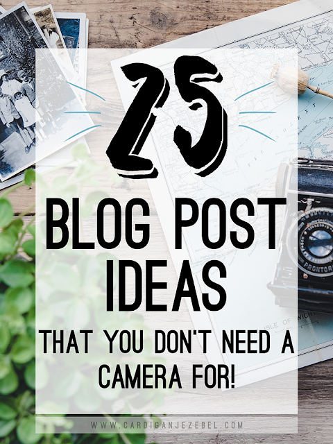25 Blog Post Ideas That You Don't Need A Camera For