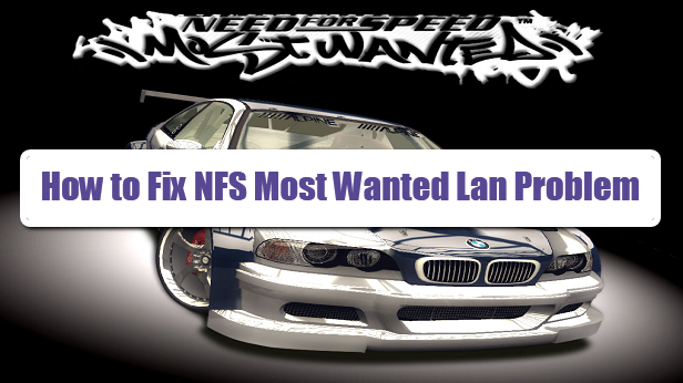 Fix NFS Most Wanted Lan Problem