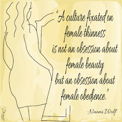 """Naomi Wolf quote """"A culture fixated on female thinness is not an obsession about female beauty but an obsession about female obedience."""""""