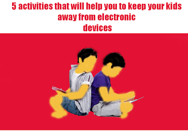 Five-list: 5 activities that will help you to keep your kids away from electronic devices
