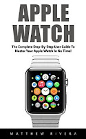 Apple Watch: The Complete Step-by-Step User Guide to Master Your Apple Watch in No Time!