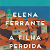 Resenha #246 : A Filha Perdida - Elena Ferrante