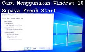 Cara Menggunakan Windows 10 Supaya Fresh Start 1
