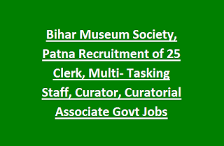Bihar Museum Society, Patna Recruitment of 25 Clerk, Multi- Tasking Staff, Curator, Curatorial Associate Govt Jobs