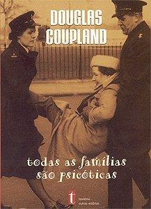 Todas las familias son psicóticas Douglas Coupland