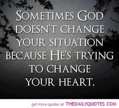 Famous Quotes About Life Changes: sometimes God doesn't change your situation