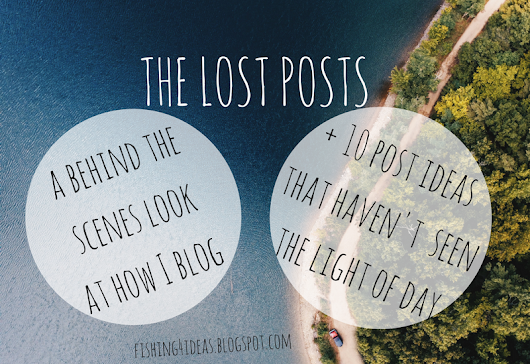 The Lost Posts // A Behind the Scenes Look at how I Blog + 10 Post Ideas that Haven't Seen the Light of Day - Fishing For Ideas