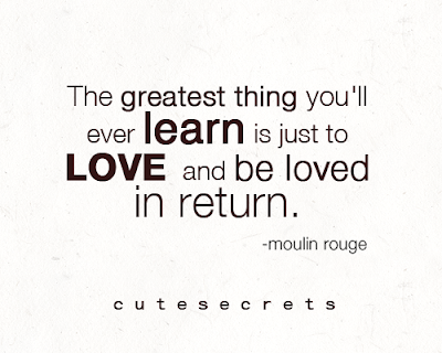 learning to love quotes: the greatest thing you'll ever learn is just to love and be loved in return.