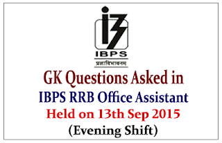 List of GK Questions Asked in IBPS RRB PO Office Assistant Exam Held on 13th Sep 2015 (Evening Shift)