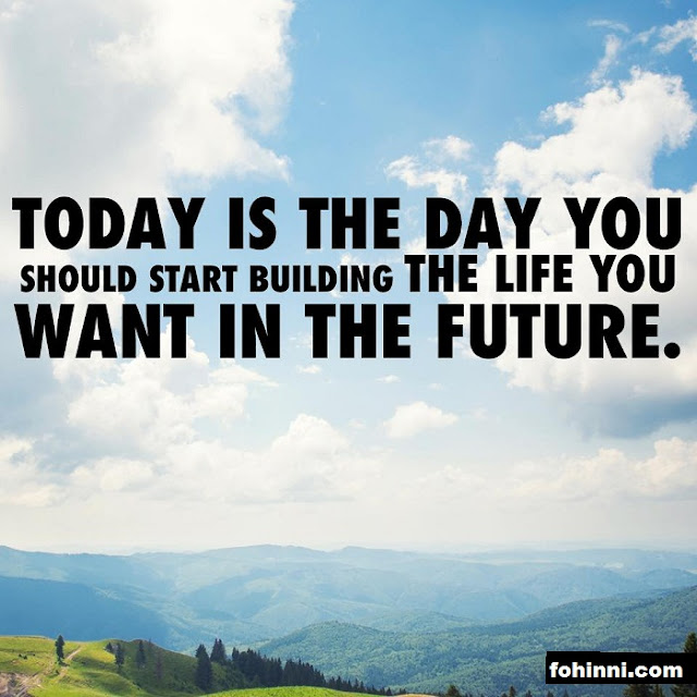 life quotes for you, progress quotes, success quotes, TODAY IS THE DAY YOU SHOULD START BUILDING THE LIFE YOU WANT IN THE FUTURE.