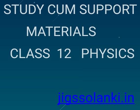 STUDY CUM SUPPORT MATERIALS CLASS 12 PHYSICS BY KENDRIYA VIDHYALAYA SANGATHAN