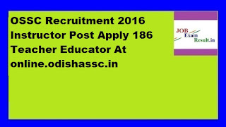 OSSC Recruitment 2016 Instructor Post Apply 186 Teacher Educator At online.odishassc.in
