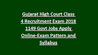 Gujarat High Court Class 4 Recruitment Exam Notification 2018 1149 Govt Jobs Apply Online-Exam Pattern and Syllabus