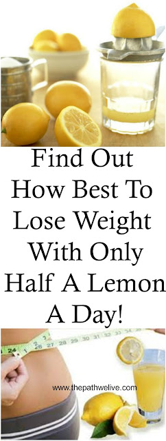Find Out How Best To Lose Weight With Only Half A Lemon A Day!