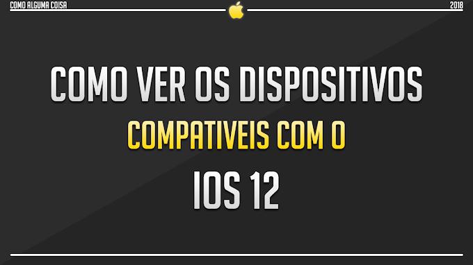 Como ver os dispositivos compatíveis com o iOS 12