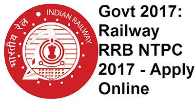 Govt 2017: Railway RRB NTPC 2017 - Apply Online