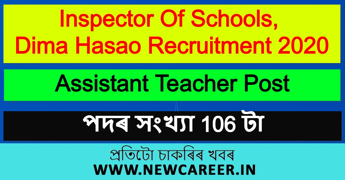 Inspector Of Schools, Dima Hasao Recruitment 2020 : Apply For 106 Assistant Teacher Post