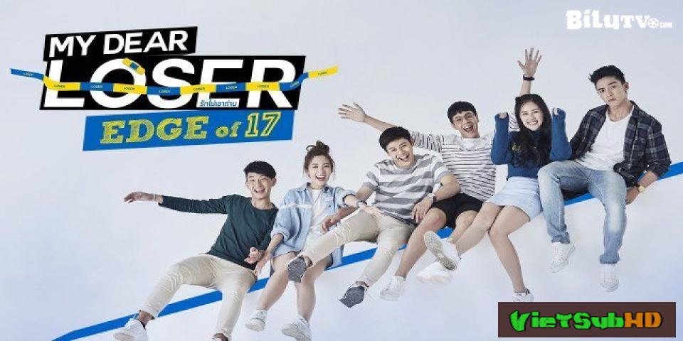 Phim Tình Yêu Vô Vọng Tập 9/9 VietSub HD | My Dear Loser Series: Edge Of 17 2017