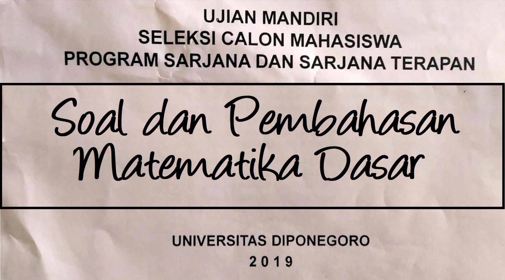Soal dan Pembahasan Kemampuan Matematika Dasar UM UNDIP Tahun 2019 Kode 431