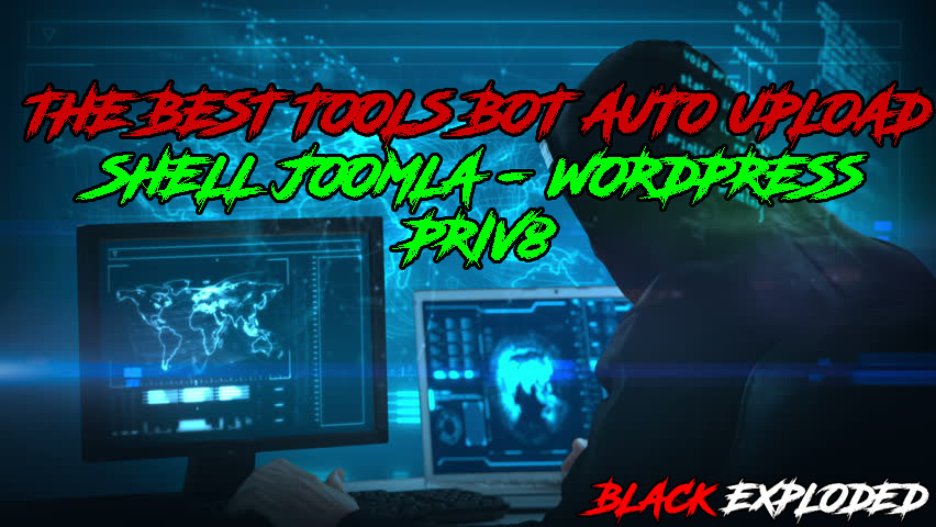 THE BEST TOOLS BOT AUTO UPLOAD SHELL [JOOMLA-WORDPRESS] PRIV8 2019