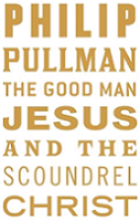 The Good Man Jesus and the Scoundrel Christ by Philip Pullman book cover